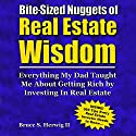 Bite-Sized Nuggets of Real Estate Wisdom: Everything My Dad Taught Me About Getting Rich by Investing in Real Estate Audiobook by Bruce Herwig Narrated by Christina Atkins