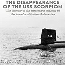The Disappearance of the USS Scorpion: The History of the Mysterious Sinking of the American Nuclear Submarine Audiobook by  Charles River Editors Narrated by Ken Teutsch