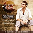 As a Man Thinketh: The Original Masterpiece, Updated for Today  by James Allen, Justin Hammond Narrated by Just Hammond