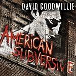 American Subversive: A Novel | David Goodwillie