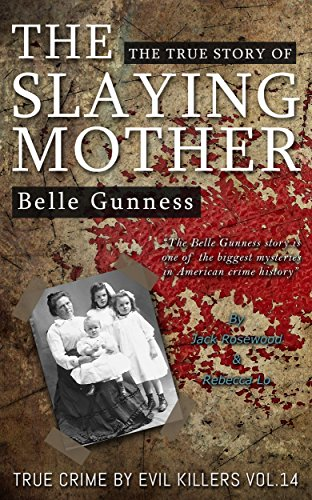Belle Gunness: The True Story Of The Slaying Mother by Jack Rosewood & Rebecca Lo ebook deal