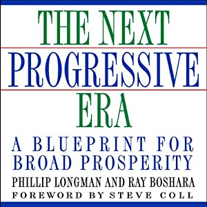The Next Progressive Era: A Blueprint for Broad Prosperity | [Phillip Longman, Ray Boshara]