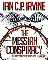 The Messiah Conspiracy - The Race To Clone Jesus Christ :  (Book One): A Gripping Medical Suspense Thriller Conspiracy previously called The Crown of Thorns. (English Edition)
