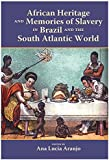 African Heritage and Memories of Slavery in Brazil and the South Atlantic World