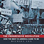 The Progressive Revolution: How the Best in America Came to Be | Michael Lux