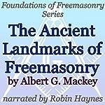 The Ancient Landmarks of Freemasonry: Foundations of Freemasonry Series | Albert G. Mackey