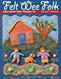 img - for Felt Wee Folk: Enchanting Projects book / textbook / text book
