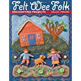 Felt Wee Folk: Enchanting Projects ~ Salley Mavor