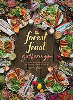 Book Cover: The Forest Feast Gatherings: Simple Vegetarian Menus for Hosting Friends & Family
