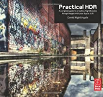 Practical HDR: A complete guide to creating High Dynamic Range images with your Digital SLR Ebook & PDF Free Download