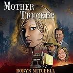 Mother Trucker: Mother Trucker Book Series, Book 1   Robyn Mitchell