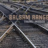 echange, troc Balsam Range - Trains I Missed