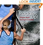 Paddles Up!: Dragon Boat Racing in Ca...