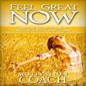 Feel Great Now: Meditation and Self Hypnosis to Declutter Your Mind, Accept Yourself, Increase Self Love, Relieve Stress and Find Inner Peace Speech by M. Coach Narrated by  Motivation Coach