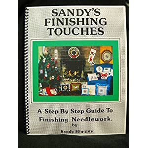 Sandy's Finishing Touches: A Step-By-Step Guide to Needlework Finishing