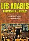 Les Arabes : Du messageà l'histoire par Chevallier