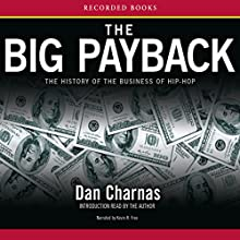 The Big Payback: The History of the Business of Hip-Hop Audiobook by Dan Charnas Narrated by Kevin R. Free