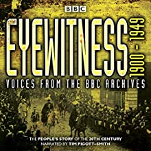 Eyewitness 1900-1949: Voices from the BBC Archive Radio/TV Program Auteur(s) : Joanna Burke Narrateur(s) : Tim Pigott-Smith