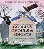 Martin Waddell The Orchard Book of Goblins Ghouls and Ghosts and Other Magical Stories