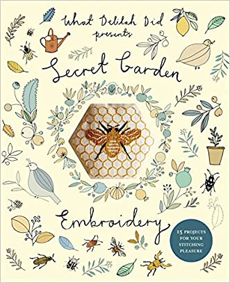 Secret Garden Embroidery: 15 Projects for Your Stitching Pleasure (What Delilah Did)