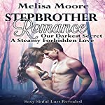 Stepbrother Romance: Our Darkest Secret, A Steamy Forbidden Love: Sexy Sinful Lust Revealed, Book 1 | Melisa Moore