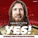 Yes! Audiobook by Daniel Bryan, Craig Tello Narrated by Daniel Bryan, Peter Berkrot