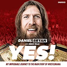 Yes! (       UNABRIDGED) by Daniel Bryan, Craig Tello Narrated by Daniel Bryan, Peter Berkrot