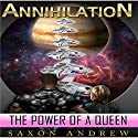The Power of a Queen: Annihilation, Book 2 (       UNABRIDGED) by Saxon Andrew Narrated by Liam Owen