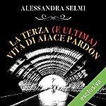 La terza (e ultima) vita di Aiace Pardon   Alessandra Selmi