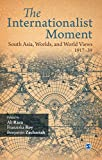 img - for The Internationalist Moment: South Asia, Worlds and World Views, 1917-39 book / textbook / text book