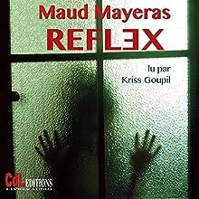 Reflex | Livre audio Auteur(s) : Maud Mayeras Narrateur(s) : Kriss Goupil