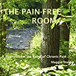 The Pain-Free Room: Hypnosis for the Relief of Chronic Pain | Maggie Staiger