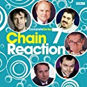 Chain Reaction: Complete Series 7 Radio/TV Program by  BBC4 Narrated by Marcus Brigstocke, Clive Anderson, John Lloyd, Phill Jupitus, John Hegley, Jack Dee, Jeremy Hardy