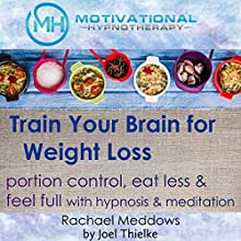 Train Your Brain for Weight Loss: Portion Control, Eat Less and Feel Full with Meditation and Hypnosis Audiobook by Joel Thielke Narrated by Rachael Meddows