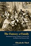 The Fantasy of Family: Nineteenth-Century Children's Literature and the Myth of the Domestic Ideal (Children's Literature and Culture)