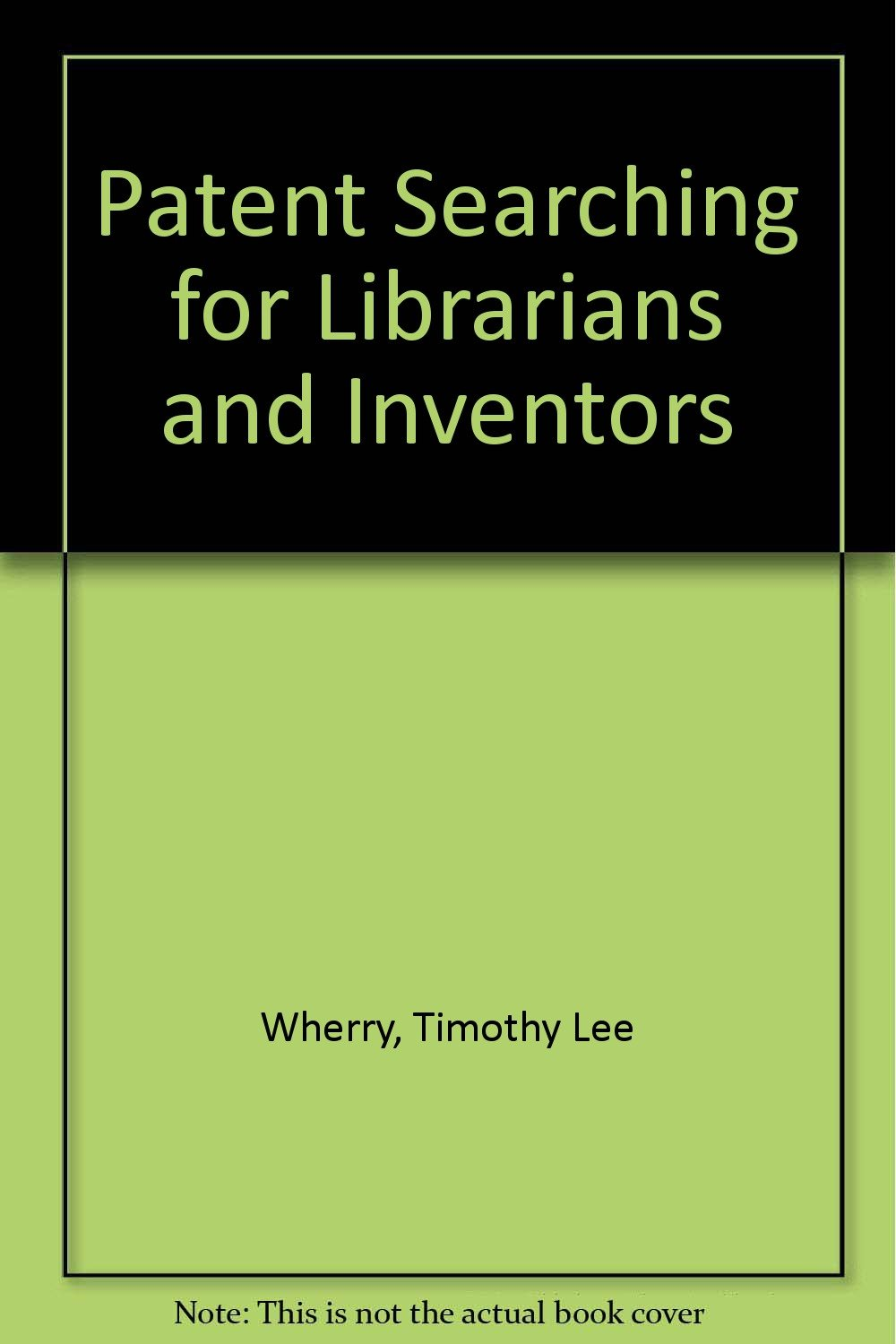Patent Searching for Librarians and Inventors, Wherry, Timothy Lee