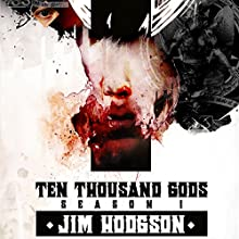 Ten Thousand Gods, Season One Audiobook by Jim Hodgson Narrated by Darren Milner