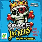 Spacejackers: The Pirate King: Spacejackers, Book 3 Hörbuch von Huw Powell Gesprochen von: Mike Grady