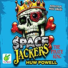 Spacejackers: The Pirate King: Spacejackers, Book 3 | Livre audio Auteur(s) : Huw Powell Narrateur(s) : Mike Grady