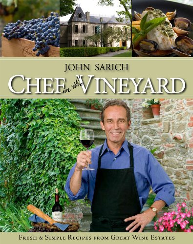 Chef in the Vineyard: Fresh and Simple Recipes from Great Wine Estates by JOHN SARICH