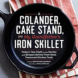 Book Cover: A Colander, Cake Stand, and My Grandfather's Iron Skillet 40 Top Chefs and the Stories and Recipes Behing Their Most Treasured Kitchen Tools