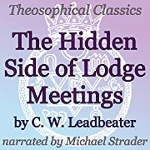The Hidden Side of Lodge Meetings: Theosophical Classics (       UNABRIDGED) by C. W. Leadbeater Narrated by Michael Strader