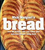 9781906868741: Nick Malgieri's Bread: Over 60 Breads, Rolls and Cakes plus Delicious Recipes Using Them