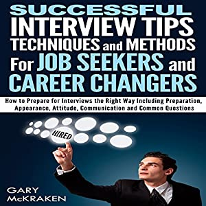 Successful Interview Tips, Techniques, and Methods for Job Seekers and Career Changers Audiobook