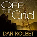 Off the Grid Audiobook by Dan E. Kolbet Narrated by Kris Koscheski