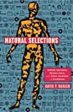 Natural Selections: Selfish Altruists, Honest Liars, and Other Realities of Evolution by David P. Barash