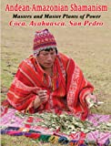 Andean-Amazonian Shamanism, Master and Master Plants of Power - Coca, Ayahuasca, San Pedro (English Edition)