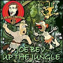Joe Bev Up the Jungle: A Joe Bev Cartoon Collection, Volume 6  by Joe Bevilacqua, Philip Proctor, Pedro Pablo Sacristán Narrated by Joe Bevilacqua, Philip Proctor, Lorie Kellogg