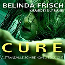 Cure: Strandville Zombie, Book 1 (       UNABRIDGED) by Belinda S. Frisch Narrated by Julia Farmer