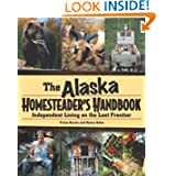 Alaska Homesteader's Handbook: Independent Living on the Last Frontier by Tricia Brown and Nancy Gates